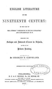 "English Literature of the Nineteenth Century: On the Plan of the Author's ""Compendium of English Literature,"" and Supplementary to It. Designed for Colleges and Advanced Classes in Schools, as Well as for Private Reading"