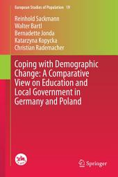 Coping with Demographic Change: A Comparative View on Education and Local Government in Germany and Poland