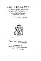 Ecclesiasticae historiae gentis Anglorum libri quinque: diligenti studio à mendis, quibus hactenus scatebant, vindicati