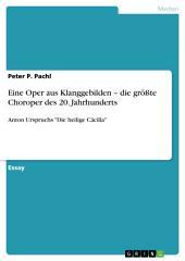 """Eine Oper aus Klanggebilden – die größte Choroper des 20. Jahrhunderts: Anton Urspruchs """"Die heilige Cäcilia"""""""