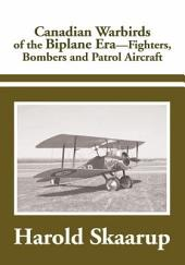 Canadian Warbirds of the Biplane Era.: Fighters, Bombers and Patrol Aircraft
