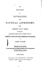 An epitome of navigation and nautical astronomy, with improved lunar tables, the questions arranged to the nautical almanac for 1852