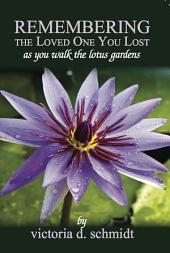 Remembering The Loved One You Lost: As You Walk the Lotus Gardens