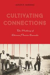 Cultivating Connections: The Making of Chinese Prairie Canada