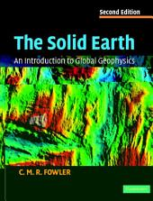 The Solid Earth: An Introduction to Global Geophysics, Edition 2