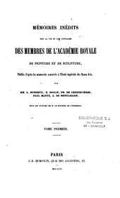 Mémoires inédits sur la vie et les ouvrages des membres de l'Académie royale de peinture et de sculpture: Volume1