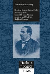 Zwischen Czernowitz und Berlin: Deutsch-jüdische Identitätskonstruktionen im Leben und Werk von Karl Emil Franzos (1847-1904)