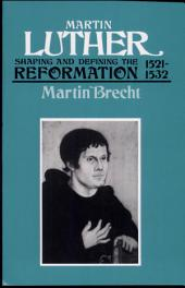 Martin Luther: Shaping and Defining the Reformation, 1521-1532