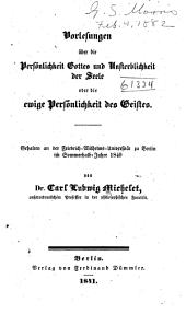 Vorlesungen über die Persönlichkeit Gottes und Unsterblichkeit der Seele, oder, die ewige Persönlichkeit des Geistes: gehalten an der Friedrich-Wilhelms-Universität zu Berlin im Sommerhalb-Jahre 1840