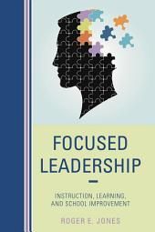 Focused Leadership: Instruction, Learning, and School Improvement