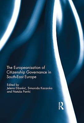 The Europeanisation of Citizenship Governance in South East Europe