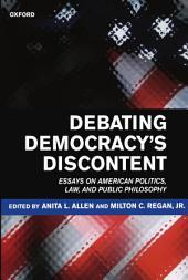Debating Democracy's Discontent: Essays on American Politics, Law, and Public Philosophy