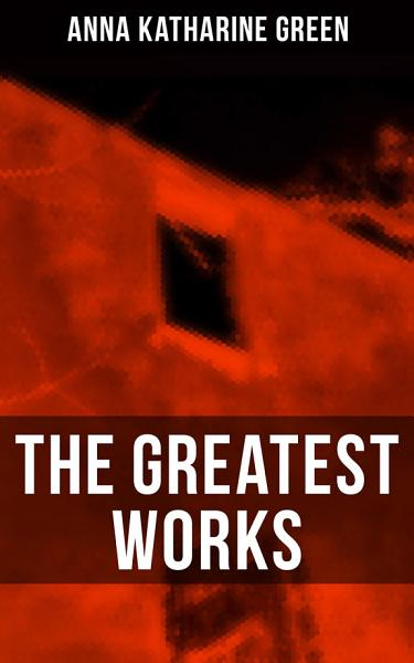 The Greatest Works of Anna Katharine Green