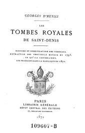 Les tombes royales de Saint-Denis: histoire et nomenclature des tombeaux, extraction des cercueils royaux en 1793, ce qu'ils contenaient, les prussiens dans la basilique en 1871