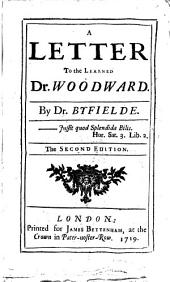 A Letter to the Learned Dr. Woodward: By Dr. Byfielde, Volume 4