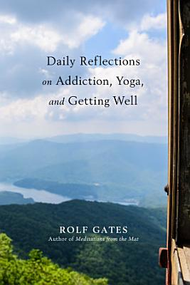 Daily Reflections on Addiction  Yoga  and Getting Well