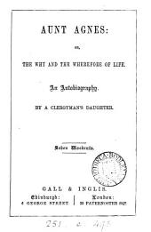 Aunt Agnes; or, The why and the wherefore of life, an autobiography, by a clergyman's daughter [S. Gaye].