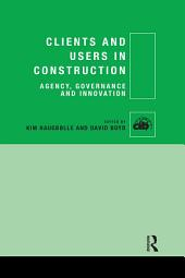 Clients and Users in Construction: Agency, Governance and Innovation