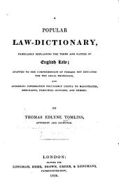 A Popular Law-dictionary, Familiarly Explaining the Terms and Nature of English Law: Adapted to the Comprehension of Persons Not Educated for the Legal Profession, and Affording Information Peculiarly Useful to Magistrates, Merchants, Parochial Officers, and Others
