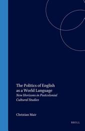 The Politics of English as a World Language: New Horizons in Postcolonial Cultural Studies