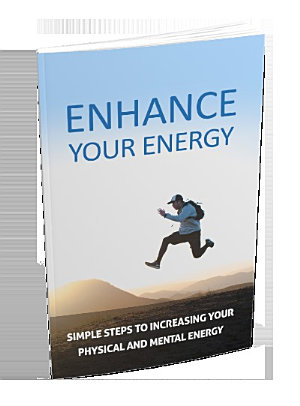 Enhance Your Energy   Simple Steps to Increasing your physical and mental energy