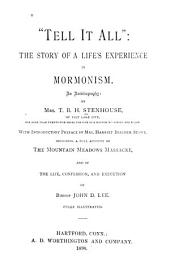 """Tell it All"": The Story of a Life's Experience in Mormonism. An Autobiography"