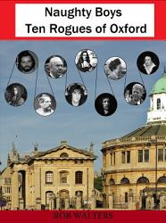 Naughty Boys: Ten Rogues of Oxford