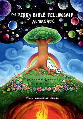 The Perry Bible Fellowship Almanack  10th Anniversary Edition  PDF