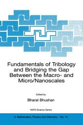 Fundamentals of Tribology and Bridging the Gap Between the Macro- and Micro/Nanoscales