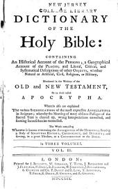 A Dictionary of the Holy Bible: Containing an Historical Account of the Persons, a Geographical Account of the Places, and Literal, Critical, and Systematical Descriptions of Other Objects, Whether Natural Or Artificial, Civil, Religious, Or Military, Mentioned in the Writings of the Old and New Testaments, Or in Those Called Apocrypha ... in Three Volumes, Volume 3