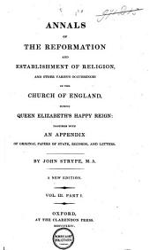 Annals of the Reformation and Establishment of Religion, and Other Various Occurrences in the Church of England, During Queen Elizabeth's Happy Reign: Together with an Appendix of Original Papers of State, Records, and Letters, Volume 5