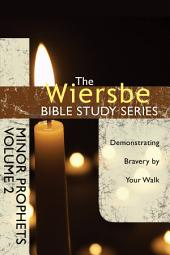 The Wiersbe Bible Study Series: Minor Prophets Vol. 2: Demonstrating Bravery by Your Walk