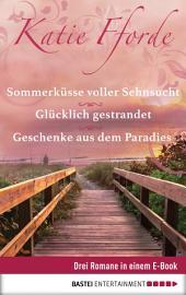 Geschenke aus dem Paradies/Glücklich gestrandet/Sommerküsse voller Sehnsucht: Drei Romane in einem E-Book