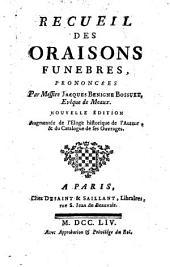 Recueil des oraisons funebres, prononcées par Messire Jacques Benigne Bossuet ..