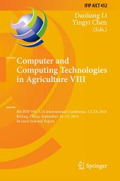 Computer and Computing Technologies in Agriculture VIII: 8th IFIP WG 5.14 International Conference, CCTA 2014, Beijing, China, September 16-19, 2014, Revised Selected Papers