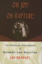 Oh Joy! Oh Rapture!: The Enduring Phenomenon of Gilbert and Sullivan
