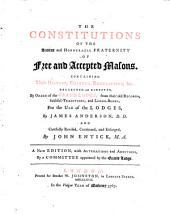 The constitutions of the ancient and honourable Fraternity of free and accepted masons. Containing their history, charges, regulations, &c. [Compiled] by J. Anderson. Revised, with additions, by J. Entick: Volume 1