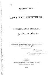Anglo-Saxon laws and institutes: incunabula juri Anglicani