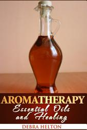 Aromatherapy: Essential Oils and Healing