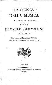 La scuola della musica in tre parti divisa opera di Carlo Gervasoni milanese professore e maestro di cappella della Chiesa matrice di Borgo Taro