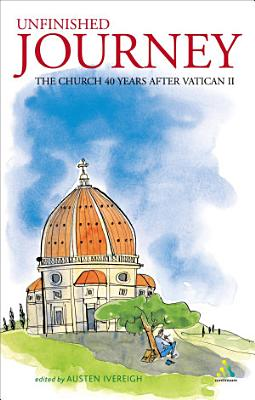 Unfinished Journey  The Church 40 Years After Vatican 2