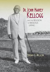 Dr. John Harvey Kellogg and the Religion of Biologic Living