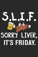 Slif Sorry Liver It's Friday