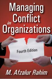 Managing Conflict in Organizations: Edition 4