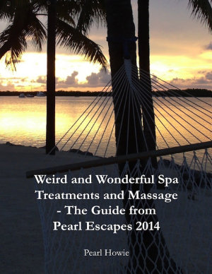 Weird and Wonderful Spa Treatments and Massage   The Guide from Pearl Escapes 2014