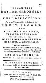 The Complete British Gardener: Containing Full Directions for Everything Necessary to be Done in the Fruit, Flower, and Kitchen Garden, Etc