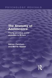 The Anatomy of Adolescence (Psychology Revivals): Young people's social attitudes in Britain
