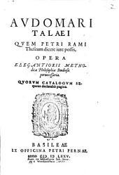Avdomari Talaei Qvem Petri Rami Theseum dicere iure possis, Opera: Elegantioris Methodicae Philosophiae Studiosis pernecessaria