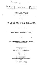 Exploration of the Valley of the Amazon: Made Under the Direction of the Navy Department by Wm. Lewis Herndon and Lardner Gibbon, Volume 1