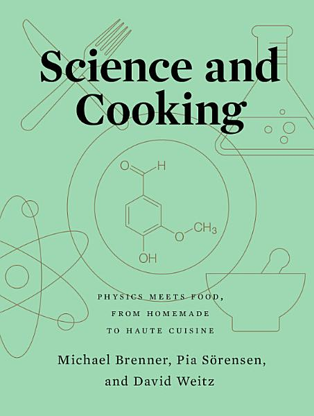Download Science and Cooking  Physics Meets Food  From Homemade to Haute Cuisine Book